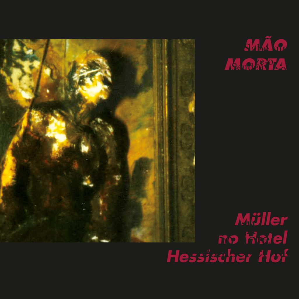 Mão Morta - Mũller no Hotel Hessischer Hof (Remastered)