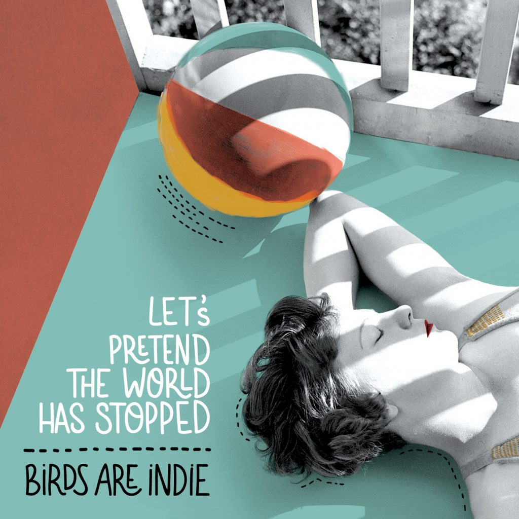 Birds Are Indie - Let's Pretend the World Has Stopped